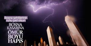 SREBRENİTSA'NIN İNTİKAMI: BOSNA KASABINA ÖMÜR BOYU HAPİS