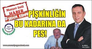 PİŞKİNLİĞİN BU KADARINA DA PES!