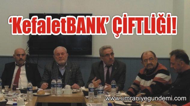 """""""KefaletBANK"""" ÇİFTLİĞİ!"""