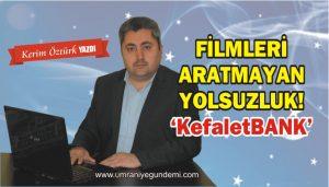 FİLMLERİ ARATMAYAN YOLSUZLUK! 'KefaletBANK'