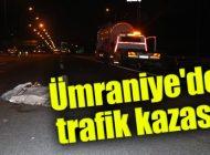 ÜMRANİYE'DE TRAFİK KAZASI: 1 ÖLÜ