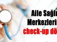 AİLE SAĞLIĞI MERKEZLERİNDE check-up DÖNEMİ