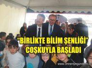 """ÜMRANİYE'DE """"BİRLİKTE BİLİM ŞENLİĞİ"""" COŞKUYLA BAŞLADI"""