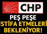 CHP'DE İSTİFALAR BEKLENİYOR