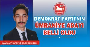 DEMOKRAT PARTİ'NİN ÜMRANİYE ADAYI MUHAMMED BULUT