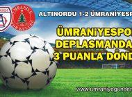 ÜMRANİYESPOR, ALTINORDU'YU DEPLASMANDA 2-1 YENDİ