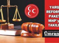 YARGI REFORMU PAKETİ MHP'ye TAKILDI