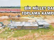 BİR MİLLET DAHA TOPLAMA KAMPINA!