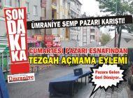 ÜMRANİYE CUMARTESİ PAZARI ESNAFINDAN TEZGAH AÇMAMA EYLEMİ!