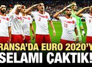 FRANSA'DA EURO 2020 KAPISINI ARALADIK