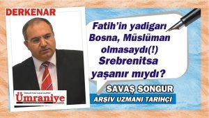 Fatih'in Yadigarı Bosna, Müslüman Olmasaydı Srebrenitsa Yaşanır mıydı?