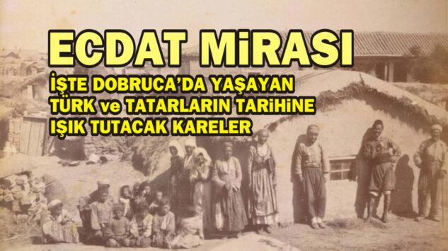 İşte Dobruca'da yaşayan Türklerin tarihine ışık tutacak kareler