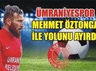 ÜMRANİYESPOR, MEHMET ÖZTONGA İLE YOLUNU AYIRDI