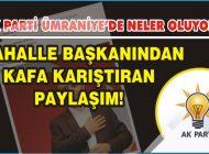 AK PARTİLİ MAHALLE BAŞKANINDAN KAFA KARIŞTIRAN PAYLAŞIM!