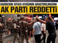 'DARBENİN SİYASİ AYAĞI ARAŞTIRILSIN' ÖNERGESİNİ AK PARTİ REDETTİ