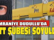 ÜMRANİYE'DE PTT ŞUBESİ SOYULDU