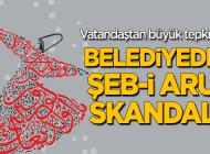 """BELEDİYEDEN """"Şeb-i Arus"""" SKANDALI!"""