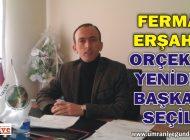 FERMAN ERŞAHİN, ORÇEK'İN YENİDEN BAŞKANI SEÇİLDİ