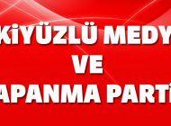 İKİYÜZLÜ MEDYA VE 'KAPANMA PARTİSİ!'