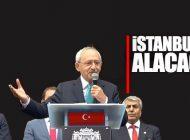 "KILIÇDAROĞLU: ""İSTANBUL'U ALACAĞIZ"""