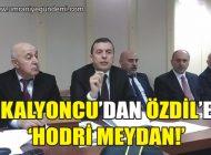 BİROL KALYONCU'DAN ÖZDİL'E 'HODRİ MEYDAN!'