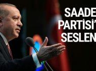 ERDOĞAN'DAN FLAŞ SAADET PARTİSİ AÇIKLAMASI