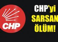 CHP PM ÜYESİ HAYATINI KAYBETTİ
