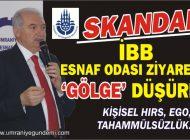 ÜMRANİYE ESNAF ODASI ZİYARETİNE İBB 'GÖLGESİ!'