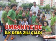 ÜMRANİYE'DE İLK DERS ZİLİ ÇALDI