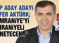 """CHP ADAY ADAYI CAFER AKTÜRK;  """"BETONLAŞAN DEĞİL YEŞİLLENEN ÜMRANİYE!"""""""
