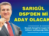 CHP'den ŞOK MUSTAFA SARIGÜL İDDİASI DSP'ye GEÇİYOR