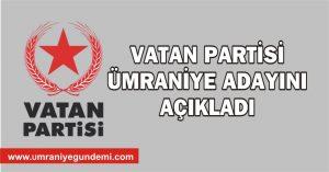 VATAN PARTİSİ ÜMRANİYE ADAYINI AÇIKLADI