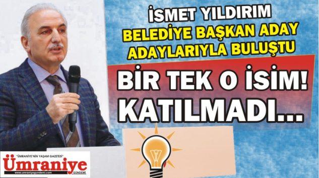 İSMET YILDIRIM'IN TOPLANTISINA KATILMAYAN ADAY ADAYI!..