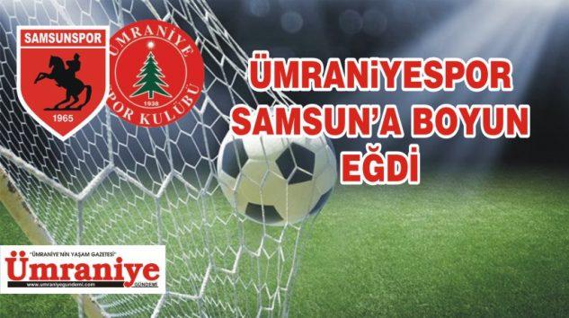 ÜMRANİYESPOR, SAMSUNSPOR'A 3-1 YENİLDİ