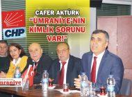 """CAFER AKTÜRK, """"ÜMRANİYE'NİN KİMLİK SORUNU VAR!"""""""