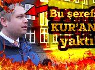 BU ŞEREFSİZ KUR'AN-I KERİM YAKTI