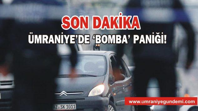 ÜMRANİYE'DE 'BOMBA' PANİĞİ!