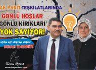 AK PARTİ'DE GÖNLÜ HOŞLAR 'GÖNLÜ KIRIKLARI' YOK SAYIYOR!