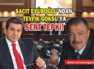 SACİT EYÜBOĞLU'NDAN TEVFİK GÖKSU'YA SERT TEPKİ!