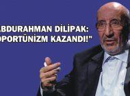 """ABDURAHMAN DİLİPAK: """"OPORTÜNİZM KAZANDI!"""""""