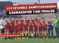U13 İSTANBUL ŞAMPİYONASINDA ÇAKMAKSPOR YARI FİNALDE