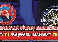 ALPARSLAN TÜRKEŞ DERNEĞİ'NDEN ATV'YE 'KAŞGARLI MAHMUT' TEPKİSİ