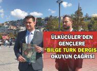 """ÜLKÜCÜLER'DEN GENÇLERE """"BİLGE TÜRK DERGİSİ"""" OKUYUN ÇAĞRISI"""