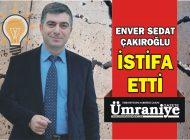 ENVER SEDAT ÇAKIROĞLU, AK PARTİ'DEN İSTİFA ETTİ