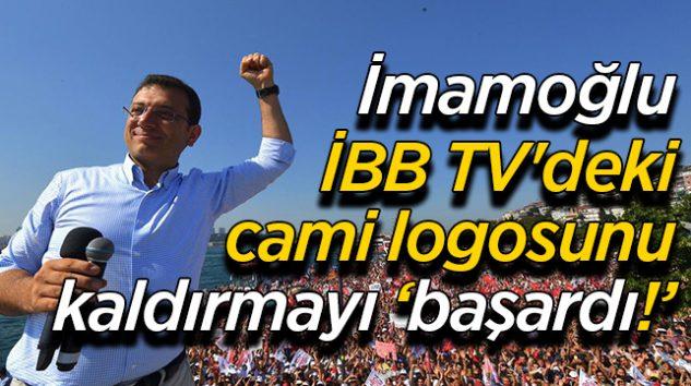 İMAMOĞLU, İBB TV'deki CAMİ LOGOSUNU KALDIRDI