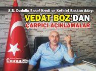 """VEDAT BOZ'DAN """"ADAMI OLANA DEĞİL YASAL ŞARTLARI YERİNE GETİRENE KREDİ!"""""""