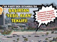 AK PARTİ'DEN İSTANBUL'DA ŞAŞIRTAN 'YEŞİL ALAN' TEKLİFİ!