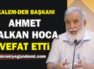 Ahmet Kalkan hoca vefat etti